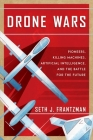 Drone Wars: Pioneers, Killing Machines, Artificial Intelligence, and the Battle for the Future Cover Image
