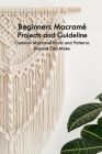 Beginners Macramé Projects and Guideline: Common Macramé Knots and Patterns Anyone Can Make: Macramé Projects Book Cover Image