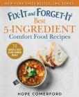 Fix-It and Forget-It Best 5-Ingredient Comfort Food Recipes: 75 Quick & Easy Slow Cooker Meals Cover Image