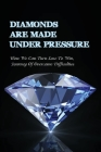 Diamonds Are Made Under Pressure: How We Can Turn Lose To Win, Journey Of Overcome Difficulties: Art Collecting Cover Image