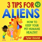3 Tips For Aliens: How to KEEP your Pet Humans HEALTHY Cover Image
