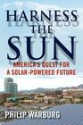 Harness the Sun: America's Quest for a Solar-Powered Future Cover Image