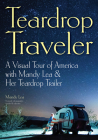 Teardrop Traveler: A Visual Tour of America with Mandy Lea & Her Teardrop Trailer Cover Image
