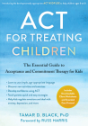 ACT for Treating Children: The Essential Guide to Acceptance and Commitment Therapy for Kids Cover Image
