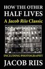 How the Other Half Lives: A Jacob Riis Classic (Including Photography) Cover Image