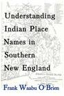Understanding Indian Place Names in Southern New England Cover Image