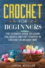 Crochet for Beginners: The Ultimate Guide To Learn The Basics And Get Started In Crochet In An Easy Way Cover Image