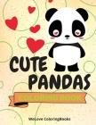 Cute Pandas Coloring Book: Funny Pandas Coloring Book Adorable Pandas Coloring Pages for Kids 25 Incredibly Cute and Lovable Pandas Cover Image