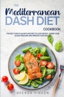The Mediterranean Dash Diet Cookbook: The Best Food Plan with Recipes to Lose Weight, Lower Your Blood Pressure and Improve Your Health Cover Image
