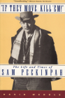 If They Move... Kill 'Em!: The Life and Times of Sam Peckinpah Cover Image
