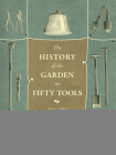 A History of the Garden in Fifty Tools Cover Image
