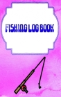 Fishing Log Book Fishing: Printable Fishing Log Template 110 Pages Cover Matte Size 5 X 8 Inch - Guide - Stories # Pages Fast Prints. Cover Image