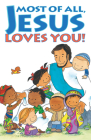 Most of All, Jesus Loves You! (Pack of 25) (Proclaiming the Gospel) Cover Image