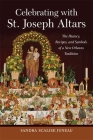 Celebrating with St. Joseph Altars: The History, Recipes, and Symbols of a New Orleans Tradition (Southern Table) Cover Image