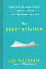 The Paper Solution: What to Shred, What to Save, and How to Stop It From Taking Over Your Life Cover Image