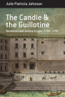 The Candle and the Guillotine: Revolution and Justice in Lyon, 1789-93 (Berghahn Monographs in French Studies #17) Cover Image