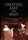 Creating East and West: Renaissance Humanists and the Ottoman Turks Cover Image