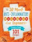 The 30-Minute Anti-Inflammatory Diet Cookbook for Beginners: 101 Easy-To-Cook Recipes to Reduce Inflammations Stimulate Autophagy Slow Down Skin Aging Cover Image