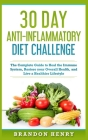 30 Day Anti- Inflammatory Challenge: The Complete Guide to Heal your Immune System, Restore your Overall Health, and Live a Healthier Lifestyle Cover Image