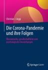 Die Corona-Pandemie Und Ihre Folgen: Ökonomische, Gesellschaftliche Und Psychologische Auswirkungen Cover Image