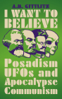 I Want to Believe: Posadism, UFOs and Apocalypse Communism Cover Image