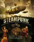 Steampunk: An Illustrated History of Fantastical Fiction, Fanciful Film and Other Victorian Visions Cover Image