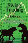 Swing Trading with Options: Trade and make money with Swing Trading. Learn the best strategies for creating your passive income for a living, and Cover Image