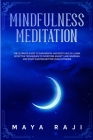 Mindfulness Meditation: The Ultimate Guide to Gain Mental and Body Health. Learn Effective Techniques to Overcome Anxiety and Insomnia and Sta Cover Image