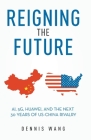 Reigning the Future: AI, 5G, Huawei, and the Next 30 Years of US-China Rivalry Cover Image
