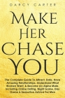 Make Her Chase You: The Complete Guide To Attract, Date, Have Amazing Relationships, Understand What Women Want, & Become An Alpha Male (3 Cover Image