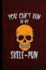 You Can't Run In My Skele-Pun: Spooky Skeleton Halloween Party Scary Hallows Eve All Saint's Day Celebration Gift For Celebrant And Trick Or Treat (6 Cover Image