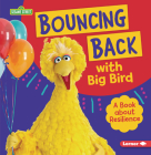 Bouncing Back with Big Bird: A Book about Resilience Cover Image