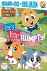 Let's Help Humpty!: Ready-to-Read Pre-Level 1 (Rhyme Time Town) Cover Image