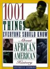 1001 Things Everyone Should Know About African American History Cover Image
