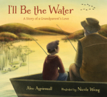 I'll Be the Water: A Story of a Grandparent's Love Cover Image