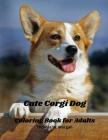 Cute Corgi Dog Coloring Book for Adults: Corgi Adults Coloring Pages - Corgi Dog Cute for Adults Relaxation Art Large Creativity Grown Ups Coloring Bo Cover Image