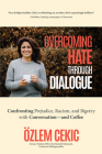 Overcoming Hate Through Dialogue: Confronting Prejudice, Racism, and Bigotry with Conversation--And Coffee (Women in Politics, Social Activism, Discri Cover Image
