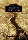 Bridges of Portland (Images of America (Arcadia Publishing)) Cover Image