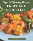Oops! 365 Yummy Fruit and Vegetable Recipes: Keep Calm and Try Yummy Fruit and Vegetable Cookbook Cover Image