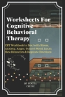 Worksheets For Cognitive Behavioral Therapy: CBT Workbook to Deal with Stress, Anxiety, Anger, Control Mood, Learn New Behaviors & Regulate Emotions Cover Image