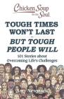 Chicken Soup for the Soul: Tough Times Won't Last But Tough People Will: 101 Stories about Overcoming Life's Challenges  Cover Image