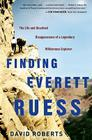 Finding Everett Ruess: The Life and Unsolved Disappearance of a Legendary Wilderness Explorer Cover Image