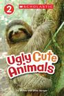 Scholastic Reader Level 2: Ugly Cute Animals Cover Image