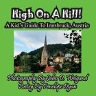 High on a Hill! a Kid's Guide to Innsbruck, Austria Cover Image