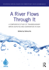 A River Flows Through It: A Comparative Study of Transboundary Water Disputes and Cooperation in Asia (Routledge Special Issues on Water Policy and Governance) Cover Image