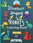 Dinosaur Dragons and Robots Coloring book for kids ages 4-8 years: Amazing Era with this Coloring Book for Kids suitable age 4-8 years with beautiful Cover Image