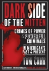 Dark Side of the Mitten: Crimes of Power & Powerful Criminals in Michigan's Past & Present Cover Image