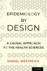 Epidemiology by Design: A Causal Approach to the Health Sciences Cover Image