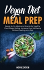 Vegan Diet Meal Prep: Ready-to-Go Meals and Snacks for Healthy Plant-Based Eating. Increase Your Wellbeing Without Feeling on a Diet Cover Image
