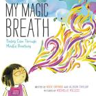 My Magic Breath: Finding Calm Through Mindful Breathing Cover Image
